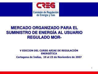 MERCADO ORGANIZADO PARA EL SUMINISTRO DE ENERGÍA AL USUARIO REGULADO MOR-