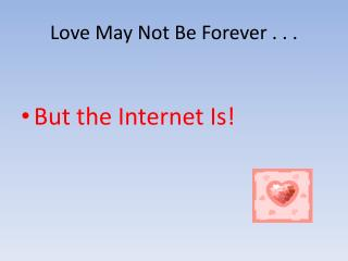 Love May Not Be Forever . . .