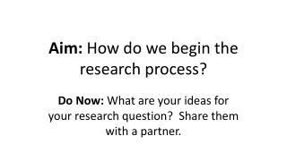 Aim:  How do we begin the research process?