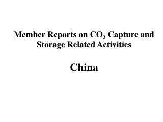 Member Reports on CO 2  Capture and Storage Related Activities China