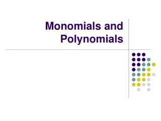 Monomials and Polynomials