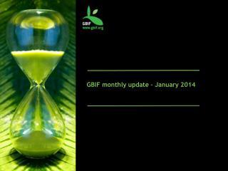 GBIF monthly update � January 2014