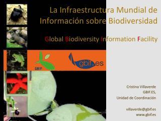 Cristina Villaverde GBIF.ES,  Unidad de Coordinación villaverde@gbif.es gbif.es