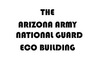 THE ARIZONA ARMY NATIONAL GUARD ECO BUILDING