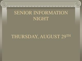 SENIOR INFORMATION NIGHT THURSDAY, AUGUST 29 TH