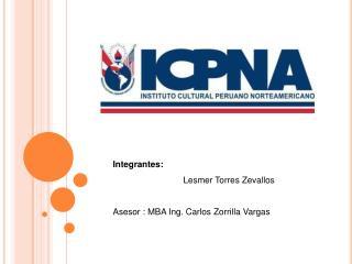 Integrantes: Lesmer Torres Zevallos Asesor : MBA Ing. Carlos Zorrilla Vargas