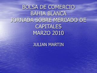 BOLSA DE COMERCIO BAHIA BLANCA JORNADA SOBRE MERCADO DE CAPITALES MARZO 2010