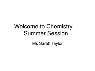 Welcome to Chemistry	 Summer Session