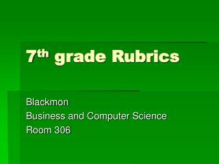 7 th  grade Rubrics