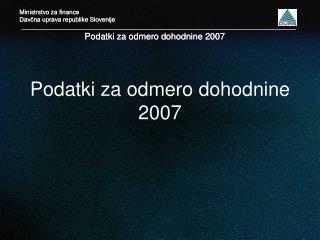 Podatki za odmero dohodnine 2007