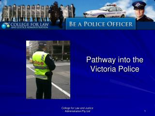 Pathway into the  Victoria Police