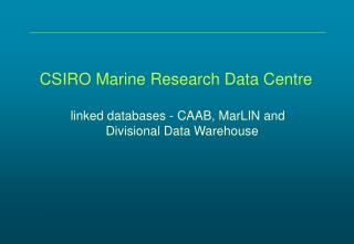 CSIRO Marine Research Data Centre linked databases - CAAB, MarLIN and Divisional Data Warehouse