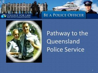 Pathway to the  Queensland Police Service