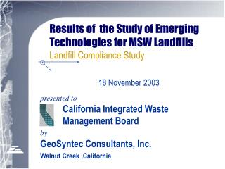 Results of  the Study of Emerging Technologies for MSW Landfills  Landfill Compliance Study