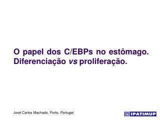 O papel dos C/EBPs no estômago. Diferenciação  vs  proliferação.