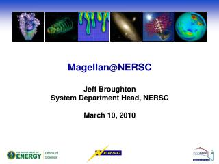 Magellan @ NERSC Jeff Broughton System Department Head, NERSC March 10, 2010