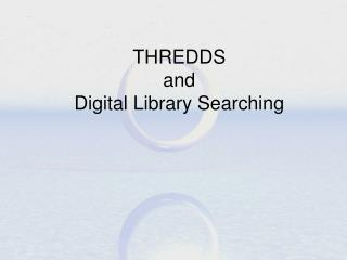 THREDDS  and  Digital Library Searching