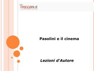 Pasolini e il cinema Lezioni d'Autore