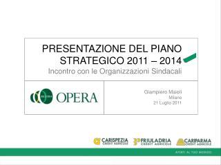 PRESENTAZIONE DEL PIANO STRATEGICO 2011 – 2014 Incontro con le Organizzazioni Sindacali