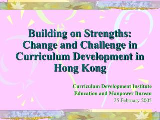 Building on Strengths: Change and Challenge in Curriculum Development in Hong Kong