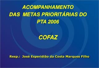 ACOMPANHAMENTO  DAS  METAS PRIORITÁRIAS DO PTA 2006  COFAZ