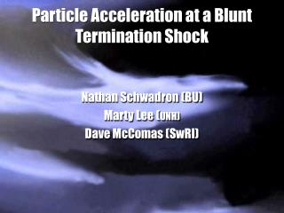 Particle Acceleration at a Blunt Termination Shock Nathan Schwadron (BU)  Marty Lee ( UNH)
