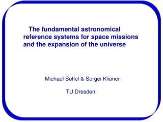 Michael Soffel & Sergei Klioner               TU Dresden