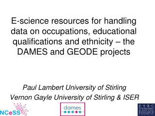 Paul Lambert University of Stirling Vernon Gayle University of Stirling & ISER