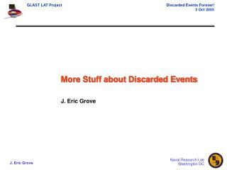 More Stuff about Discarded Events J. Eric Grove