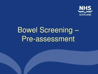 Bowel Screening    Pre-assessment