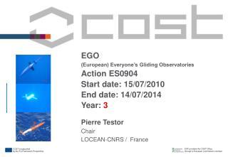 EGO (European) Everyone's Gliding Observatories Action ES0904 Start date: 15/07/2010