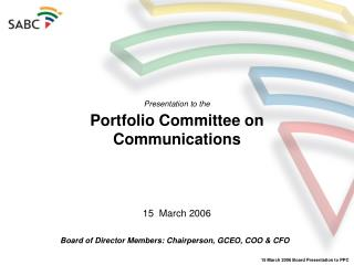 Presentation to the Portfolio Committee on Communications 15  March 2006