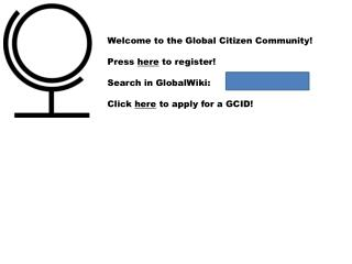 Welcome  to the Global Citizen Community! Press  here  to register! Search in GlobalWiki: