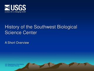 History of the Southwest Biological Science Center