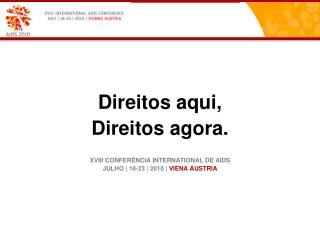 Direitos aqui,  Direitos agora. XVIII CONFERÊNCIA INTERNATIONAL DE AIDS