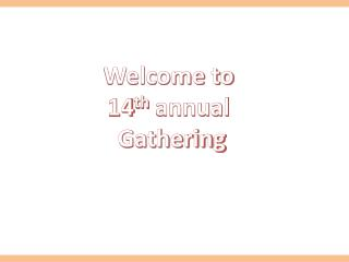 Welcome to  14 th  annual  Gathering