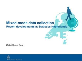 Mixed-mode data collection Recent developments at Statistics Netherlands