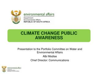 Presentation to the Portfolio Committee on Water and Environmental Affairs Albi Modise