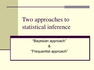 Two approaches to statistical inference