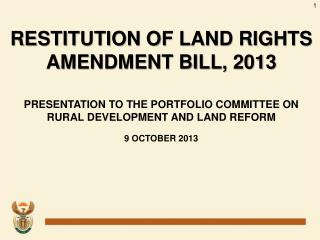 RESTITUTION OF LAND RIGHTS AMENDMENT BILL, 2013