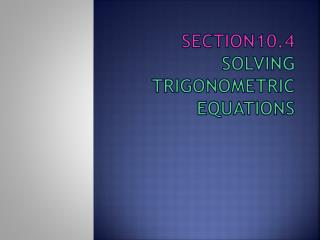 Section10.4 Solving  Trigonometric  Equations