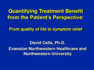 David Cella, Ph.D. Evanston Northwestern Healthcare and Northwestern University