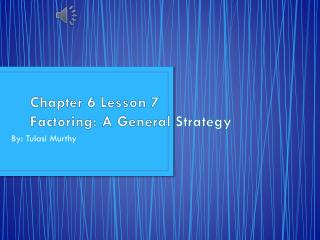 Chapter 6 Lesson 7 Factoring: A General Strategy