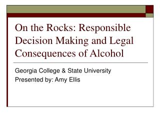 On the Rocks: Responsible Decision Making and Legal Consequences of Alcohol