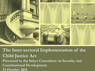 The Inter- sectoral  Implementation of the  Child Justice Act
