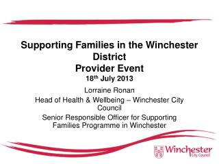 Supporting Families in the Winchester District Provider Event  18 th  July 2013