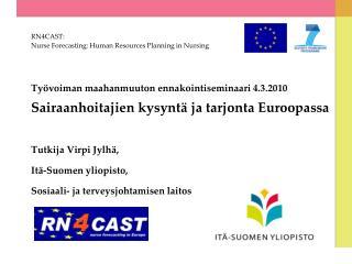 Ty voiman maahanmuuton ennakointiseminaari 4.3.2010 Sairaanhoitajien kysynt  ja tarjonta Euroopassa  Tutkija Virpi Jylh