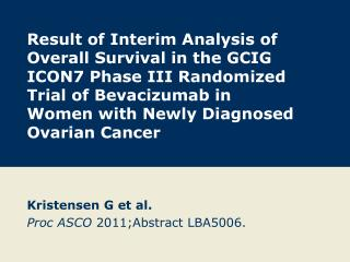 Kristensen G et al. Proc ASCO  2011;Abstract LBA5006.