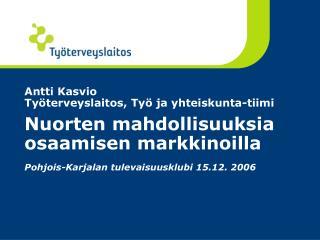 Antti Kasvio Ty terveyslaitos, Ty  ja yhteiskunta-tiimi  Nuorten mahdollisuuksia osaamisen markkinoilla