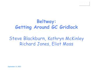 Beltway: Getting Around GC Gridlock Steve Blackburn,  Kathryn McKinley Richard Jones, Eliot Moss